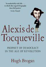 'Alexis de Tocqueville' by Professor Hugh Brogan - Prophet of Democracy in the Age of the American Revolution
