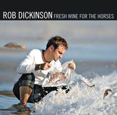 Fresh Wine for the Horses ~ Rob Dickinson LOVE!!! LOVE!!! LOVE!!!