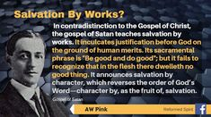 The gospel of Satan teaches salvation by works Logo Word, Word Of God, Christian Apologetics, Reformed Theology, Godly Woman, In The Flesh, Christian Quotes, Wisdom Quotes