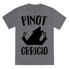 Pinot Grrigio - This bear loves pinot grrigo! Have some fun while you sip on your pinot gris with this funny, wine lovers, bear parody, pinot grigio shirt! Perfect for any pinot gris lover or wine drinker!
