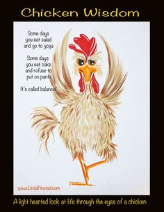 """My chicken paintings are intended as a fun break from reality - however they represent real people in my life.  They all have very strong personalities and quirky ways, I hope they bring a smile to your face. This chicken and 99 of her friends are featured in a book entitled """"Chicken Wisdom"""" by Linda Finstad. #Chickens #Chickenwisdom #memes Sarcastic Quotes, Me Quotes, Funny Quotes, Funny Memes, Hilarious, Jokes, Chicken Humor, Chicken Art, Funny Cartoons"""