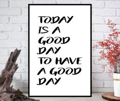 Positive Quote Print, Today Is A Good Day To Have A Good Day, Motivational Quote Print, New Home Gift, Motivational Print, Inspirational Art Cute Inspirational Quotes, Motivational Quotes, Quote Wall, Wall Art Quotes, Have A Day, New Home Gifts, Quote Prints, Image Shows, As You Like