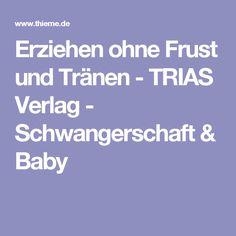 Erziehen ohne Frust und Tränen - TRIAS Verlag - Schwangerschaft & Baby