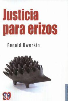 Justicia para erizos / Ronald Dworkin. - México : Fondo de Cultura Económica, 2014, 591 p.