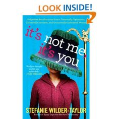 It's Not Me, It's You: Subjective Recollections from a Terminally Optomistic, Chronically Sarcastic and Occasionally Inebriated Woman: Stefanie Wilder-Taylor: 9781439187098: Amazon.com: Books
