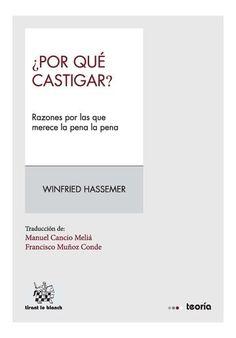 ¿Por qué castigar? : razones por las que merece la pena la pena / Winfried Hassemer ; traducción de Manuel Cancio Meliá y Francisco Muñoz Conde