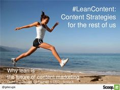 Why lean is the future of content marketing  by Scoop.it via slideshare