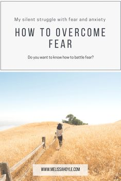 How to overcome fear. The silent struggle of fear and anxiety. The four ways I battle fear.  The daily battle with fear. How to be a woman that overcomes fear