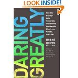 """""""Daring Greatly: How the Courage to Be Vulnerable Transforms the Way We Live, Love, Parent, and Lead"""" by Brene Brown"""