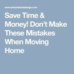 Save Time & Money! Don't Make These Mistakes When Moving Home
