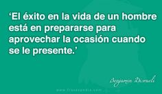 El éxito en la vida de un hombre está en prepararse para aprovechar la ocasión cuando se le presente.