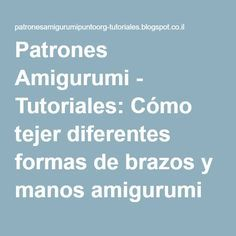 Patrones Amigurumi - Tutoriales: Cómo tejer diferentes formas de brazos y manos amigurumi