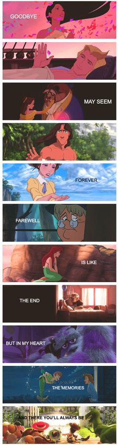 "Disney ""Goodbye may seem forever. Farewell is like the end. But in my heart is a memory. And there you'll always be."""