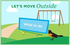 Find things to do when you get active outside.