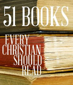 51 Books Every Christian Should Read - thanks to @jesusneedsnewPR for this great list!