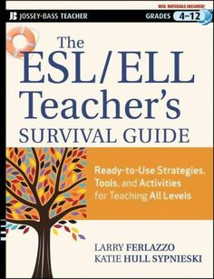 The ESL / ELL Teacher's Survival Guide: Ready-to-Use Strategies, Tools, and Activities for Teaching English Langu...