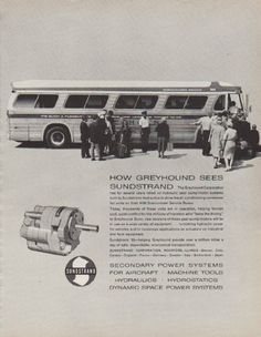 """Description: 1963 SUNDSTRAND vintage print advertisement """"How Greyhound Sees Sundstrand"""" -- The Greyhound Corporation has for several years relied on hydraulic gear pump/motor systems built by Sundstrand Hydraulics to drive the air conditioning condenser fan units on their 4106 Scenicruiser Service Buses. -- Size: The dimensions of the full-page advertisement are approximately 10.25 inches x 13 inches (26 cm x 33 cm). Condition: This original vintage full-page advertisement is in Excellent…"""