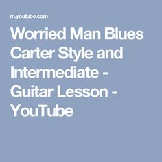 Worried Man Blues Carter Style and Intermediate - Guitar Lesson Guitar Strumming Patterns, Backing Tracks, Guitar Tabs, Guitar Lessons, No Worries, Blues, Youtube, Style, Guitar Classes