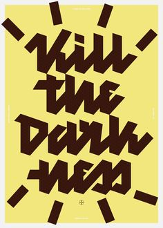 Kill the Darkness, poster made with matchbox ink submitted and designed by ATTAK – Type Only Unit Editions