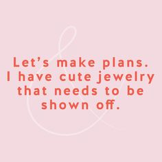 Let's make plans! I have cute jewelry!!