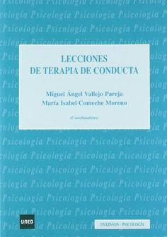 Lecciones de terapia de conducta / Miguel Ángel Vallejo Pareja, María Isabel Comeche Moreno (coordinadores) ; Arturo Bados López ... [et al.].  2012.