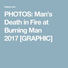 PHOTOS: Man's Death in Fire at Burning Man 2017 [GRAPHIC]