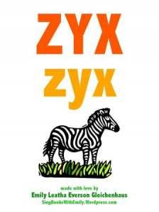 ZYXs, a Singable Picture Book  Traditional Words and Tune  Illustrated by Emily Leatha Everson Gleichenhaus - Learn more here: http://singbookswithemily.wordpress.com/2009/12/17/abc-twinkle-star-baa-blacksheep-singable-books-and-all-the-fix-ins-and-a-youre-adorable-too/