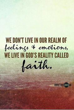 No vivimos en el reino de los sentimientos o emociones, vivimos en el reino de Dios llamado fe