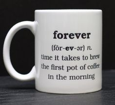 Funny Coffee Mug - Definition of Forever - Gift Present for the Coffee Lover
