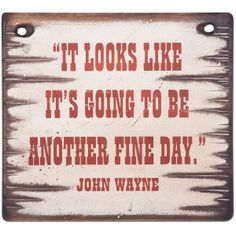 another fine day Camp Quotes, Sign Quotes, Wisdom Quotes, Qoutes, Quote Finder, John Wayne Quotes, Wayne Homes, Wayne Enterprises, Cowboy Quotes