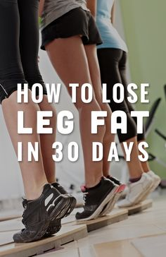 How to Lose Leg Fat in Thirty Days