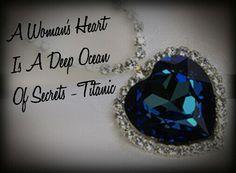 """A Woman's Heart Is A Deep Ocean Of Secrets"" -Titanic"