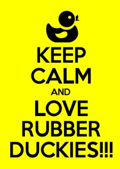 Keep Calm and love rubber duckies Keep Calm Posters, Keep Calm Quotes, Rubber Ducky Party, Keep Calm Mugs, Quotes About Everything, Keep Calm And Love, Mellow Yellow, Metal Signs, E Cards