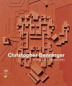 Christopher Benninger: Architecture for Modern India