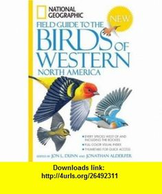 National Geographic Field Guide to the Birds of Western North America (9781426203312) Jon L. Dunn, Jonathan Alderfer , ISBN-10: 1426203314  , ISBN-13: 978-1426203312 ,  , tutorials , pdf , ebook , torrent , downloads , rapidshare , filesonic , hotfile , megaupload , fileserve