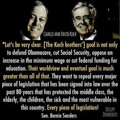 The agenda of the Koch Brothers--Find out if they are funding YOUR candidate..  Educated yourself and then be sure to VOTE.