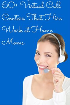 Great List of Over 60 virtual call centers that hire work at home moms