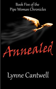 Annealed: Book Five of the Pipe Woman Chronicles -- the final book of the series --  available 5/22/13