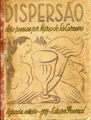 Dispersão - R$1.200 - Editora: Edições Presença Ano: 1939  70 pp; A 1ª edição limitou-se à 250 exemplares, hoje muito raros e de alto valor no mercado português, esta 2ª edição, também rara, teve uma edição de 558 exemplares, sendo 58 ditos de luxo