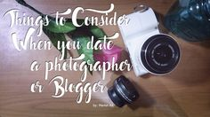 THINGS TO CONSIDER WHEN YOU DATE A PHOTOGRAPHER OR A BLOGGER