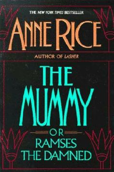 The Mummy (or Ramses the Damned), by Anne Rice. <3