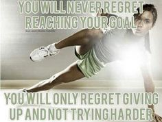 """""""You'll never regret reaching your goal."""" Simply stated."""