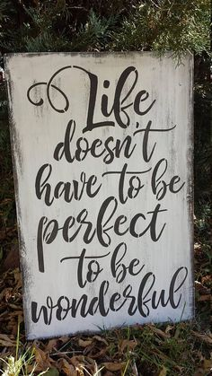 LIFE Doesn't have to be PERFECT to be