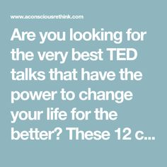 Are you looking for the very best TED talks that have the power to change your life for the better? These 12 can do just that - watch them now.