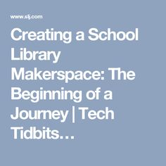 Creating a School Library Makerspace: The Beginning of a Journey | Tech Tidbits…