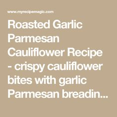 Roasted Garlic Parmesan Cauliflower Recipe - crispy cauliflower bites with garlic Parmesan breading, baked in the oven instead of fried. So tasty! Parmesan Cauliflower, Cauliflower Bites, Garlic Parmesan, Cauliflower Recipes, Roasted Garlic, Parmesan Pork Chops, Baked Pork Chops, Smoked Baked Potatoes, Oven Roasted Corn
