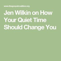 Jen Wilkin on How Your Quiet Time Should Change You | The Gospel Coalition video