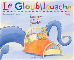 Le gloubilouache, Dominique Demers, illust. Fanny, Les 400 coups, 32 pages (ALBUM) - Profitant du manque de vigilance de sa gardienne, Zachary écoute en cachette un film de monstres. À l'heure du coucher, il raconte à son Zloukch, son compagnon de jeu en peluche, l'histoire du Gloubilouache, un monstre horrible et dangereux. Au fil de son histoire, Zachary commence à avoir peur que le monstre existe vraiment.
