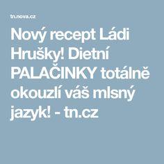 Nový recept Ládi Hrušky! Dietní PALAČINKY totálně okouzlí váš mlsný jazyk! - tn.cz