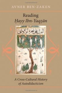Reading Hayy Ibn-Yaqzan  A Cross-Cultural History of Autodidacticism, 978-0801897399, Avner Ben-Zaken, Johns Hopkins University Press; 1 edition